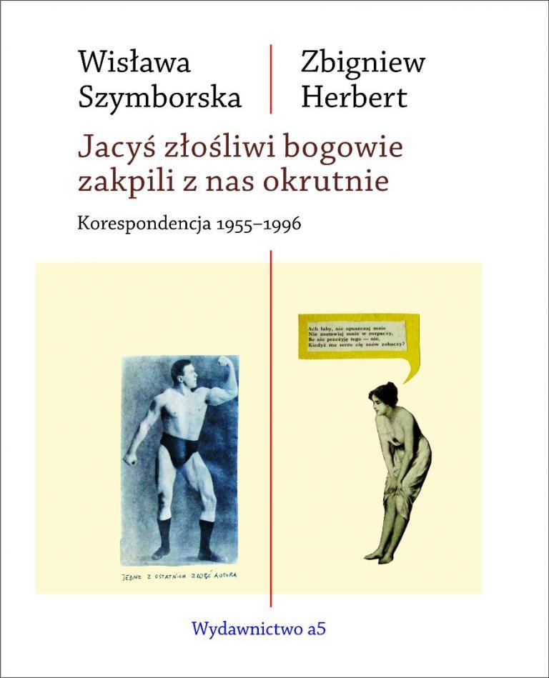 """Wisława Szymborska, Zbigniew Herbert, """"Jacyś złośliwi bogowie zakpili z nas okrutnie. Korespondencja 1955-1996"""" (źródło: materiały prasowe wydawnictwa a5)"""