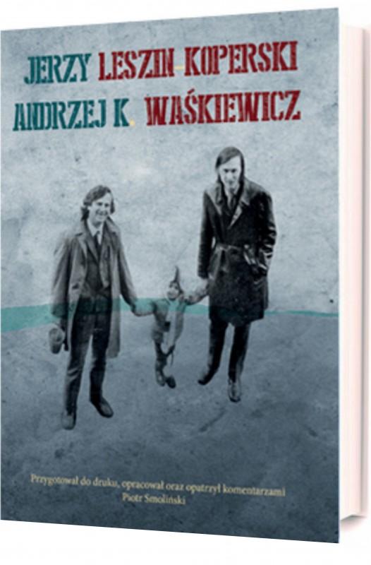 """Piotr Smoliński, """"Relacje: Warszawa – Zielona Góra, Gdańsk. Jerzy Leszin-Koperski – Andrzej K. Waśkiewicz. Korespondencja, autobiografia, dzieła"""" (źródło: materiały prasowe NCK)"""