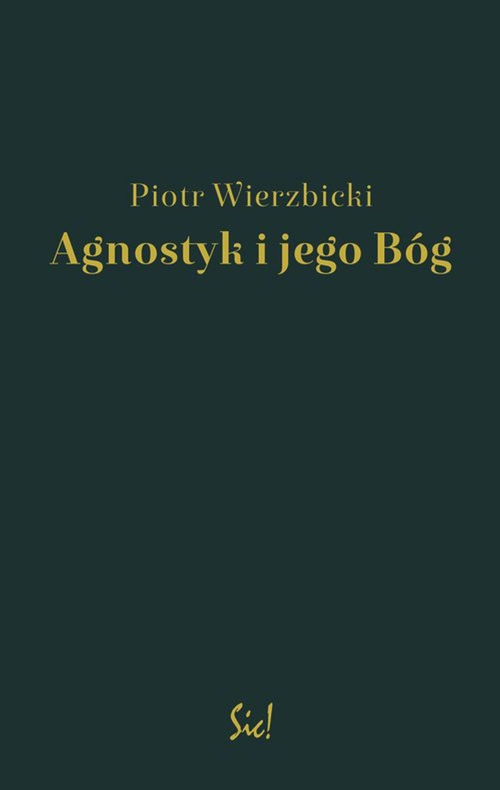 """Piotr Wierzbicki, """"Agnostyk i jego Bóg"""" (źródło: materiały prasowe wydawnictwo)"""
