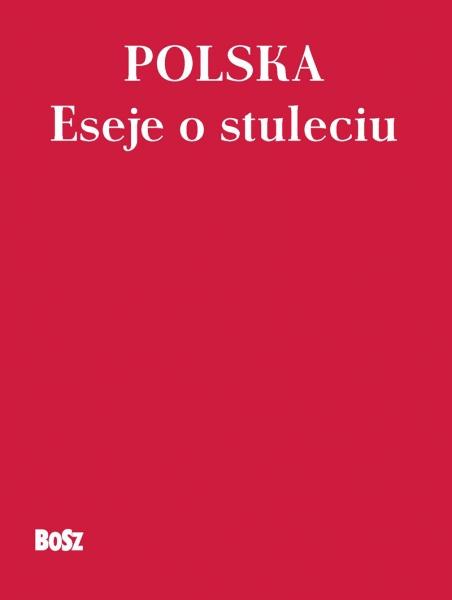 """""""Polska. Eseje o stuleciu"""", okładka (źródło: materiały prasowe wydawcy)"""
