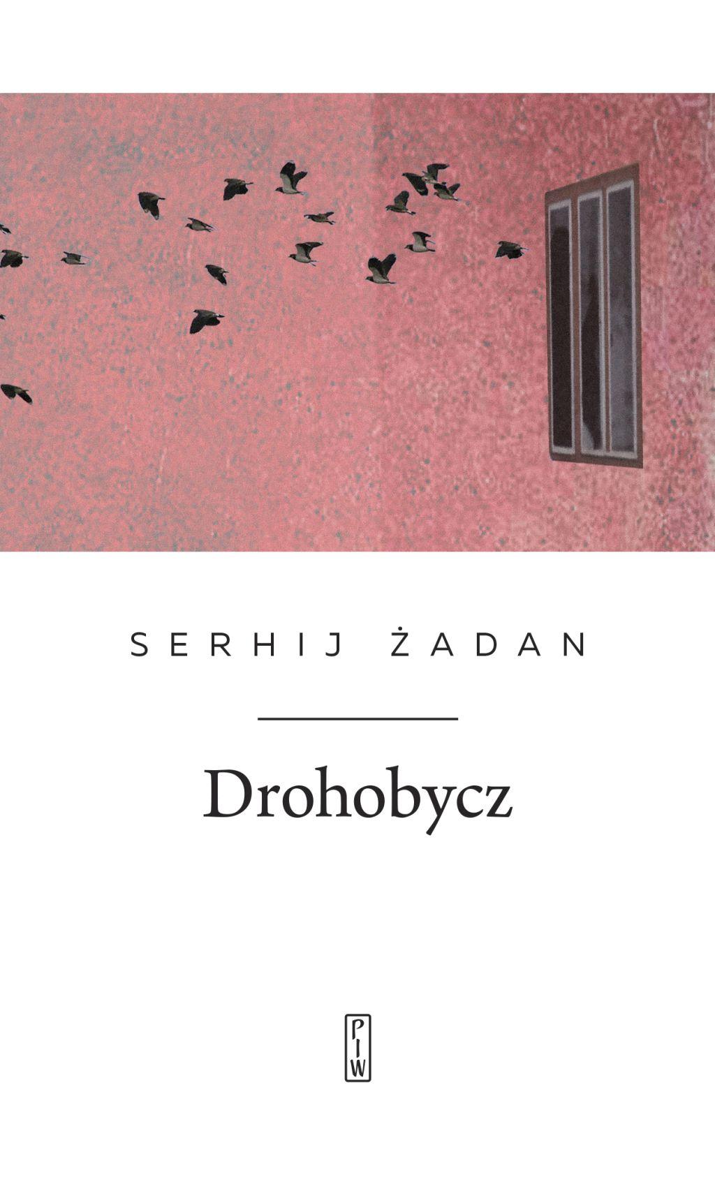 """Serhij Żadan, """"Drohobycz"""" (źródło: materiały prasowe wydawnictwa)"""