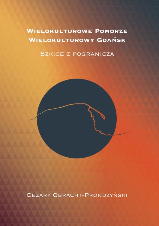"""Cezary Obracht-Prondzyński, """"Wielokulturowe Pomorze. Wielokulturowy Gdańsk. Szkice z pogranicza"""" (źródło: materiały prasowe NCK)"""