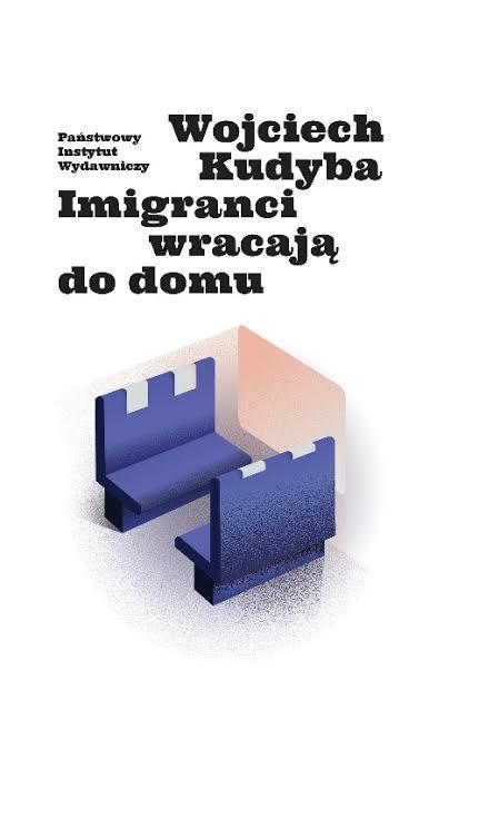 """Wojciech Kudyba """"Imigranci wracają do domu"""" Państwowy Instytut Wydawniczy, okładka (źródło: materiały prasowe wydawnictwa)"""