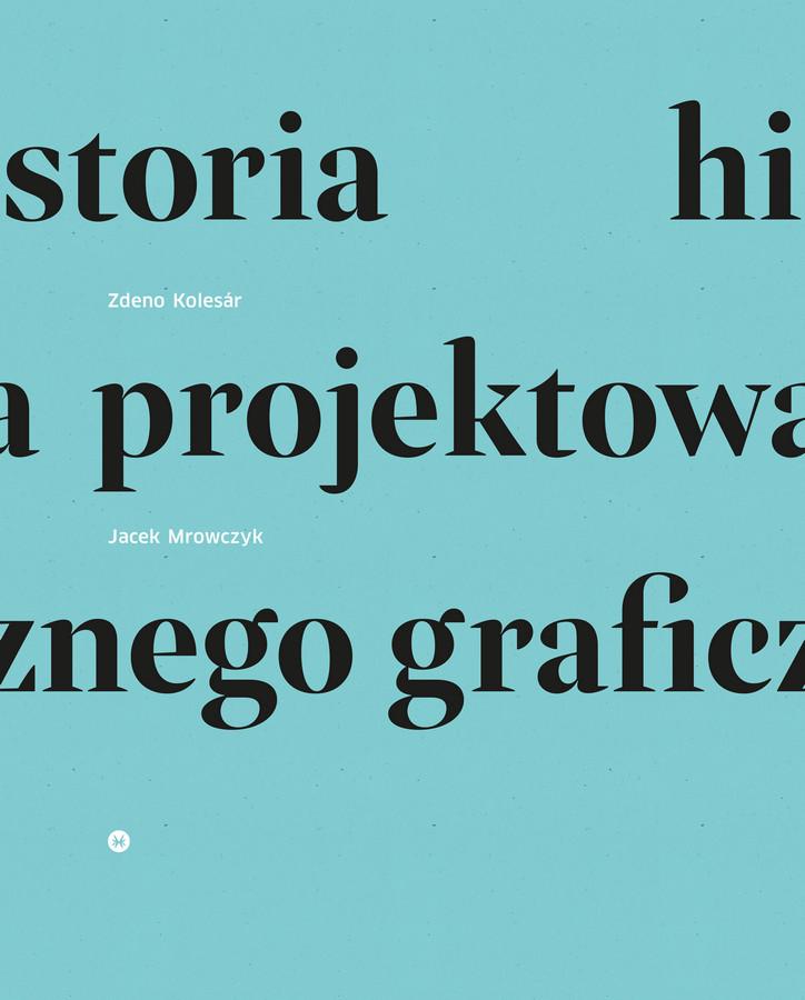 """ZdenoKolesár,Jacek Mrowczyk, """"Historia projektowania graficznego"""" (źródło: materiały prasowe wydawnictwa)"""