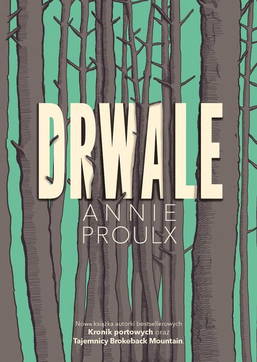 """Annie Proulx, """"Drwale"""", Wydawnictwo Czwarta Strona (źródło: materiały prasowe organizatora)"""