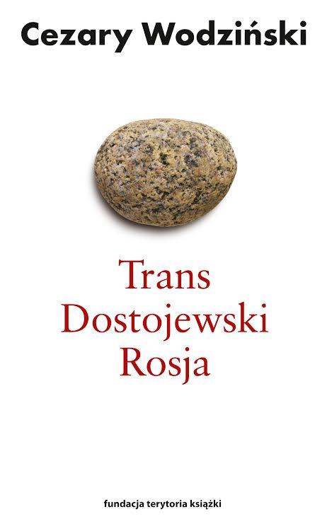 """Cezary Wodziński """"Trans, Dostojewski, Rosja"""" (źródło: materiały prasowe wydawnictwa)"""
