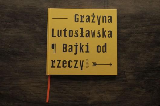 """Grażyna Lutosławska, """"Bajki od rzeczy"""", fot. Joanna Zętar (źródło: materiały prasowe wydawcy)"""