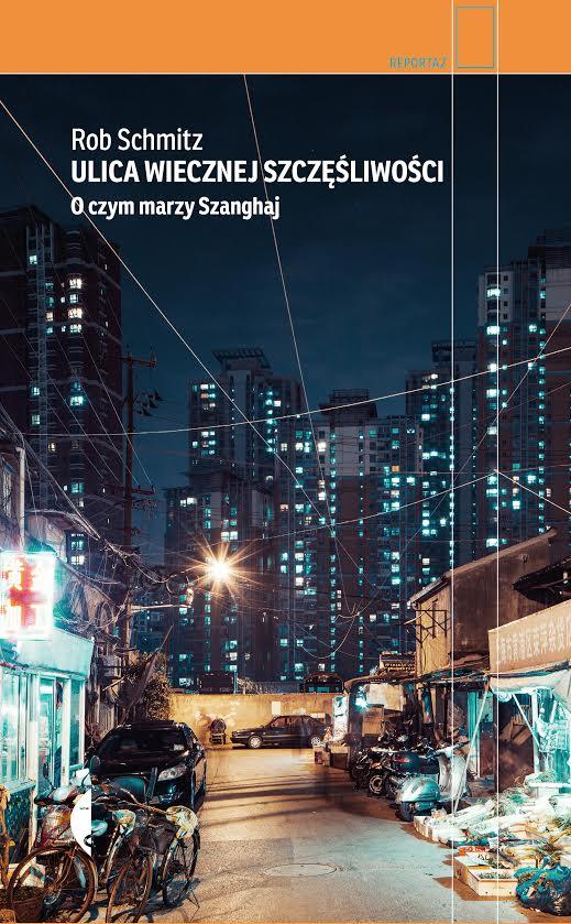 """""""Ulica wiecznej szczęśliwości. O czym marzy Szanghaj"""" Rob Schmitz (źródło: materiały prasowe wydawnictwa)"""