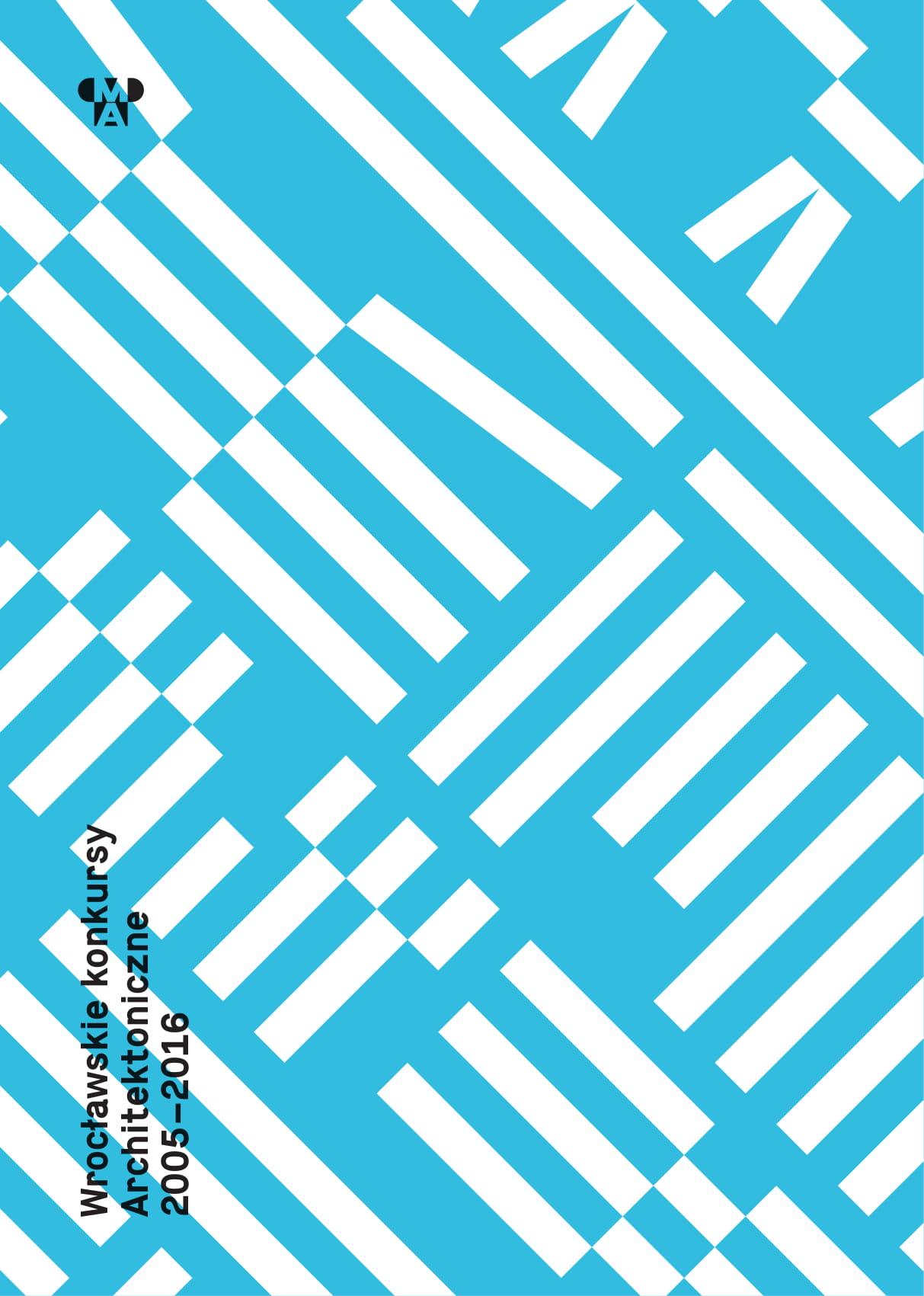 Wrocławskie konkursy architektoniczne 2005–2016 (źródło: materiały prasowe organizatora)