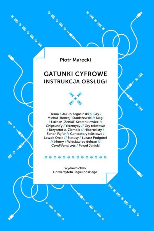 """Piotr Marecki, """"Gatunki cyfrowe. Instrukcja obsługi"""" (źródło: materiały prasowe wydawnictwa)"""