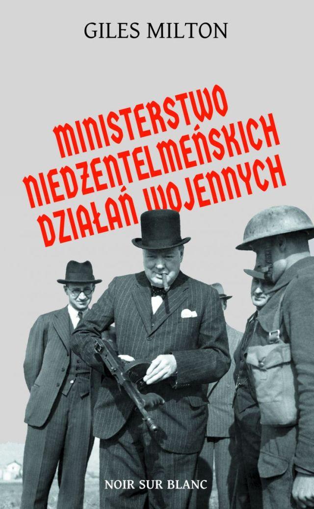 """Giles Milton, """"Ministerstwo niedżentelmeńskich działań wojennych"""" (źródło: materiały prasowe wydawnictwa)"""