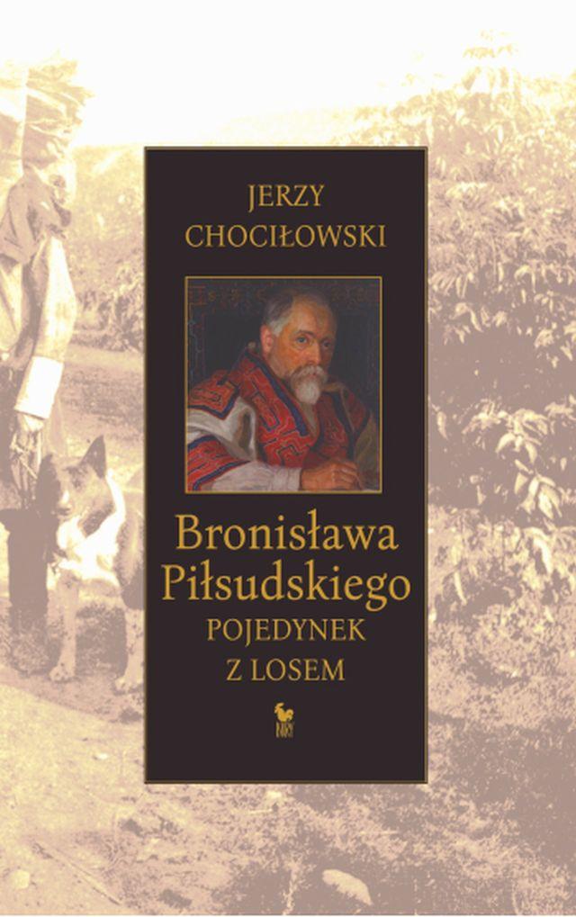 """Jerzy Chociłowski, """"Bronisława Piłsudskiego pojedynek z losem"""" (źródło: materiały prasowe wydawnictwa)"""