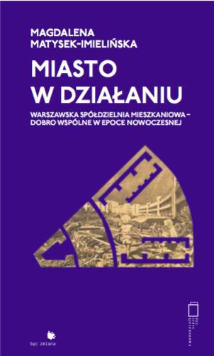 """M. Matysek-Imielińska, """"Miasto w działaniu"""" (źródło: materiały prasowe wydawnictwa)"""