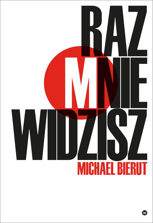 """Michael Bierut, """"Raz mnie widzisz, raz nie widzisz i inne eseje o dizajnie"""" (źródło: materiały prasowe wydawnictwa)"""