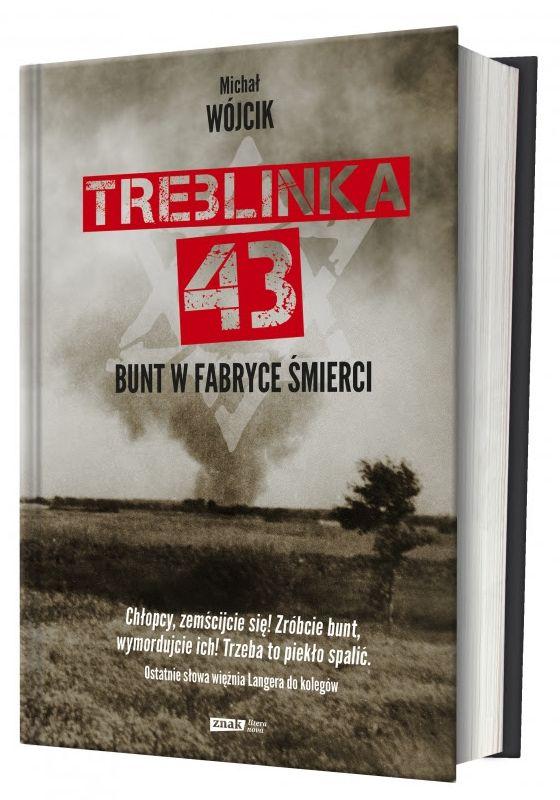 """Michał Wójcik, """"Treblinka 43. Bunt w fabryce śmierci"""" (źródło: materiały prasowe wydawnictwa)"""