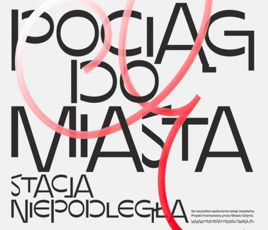 4. Ogólnopolski Festiwal Teatru Gdynia Główna – Pociąg Do Miasta – Stacja Niepodległa (źródło: materiały prasowe organizatora)