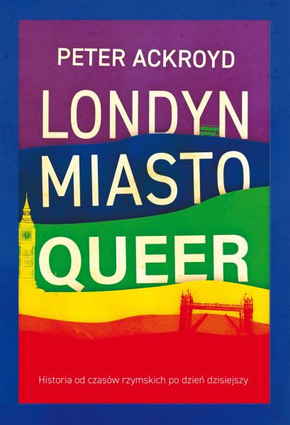 """Peter Ackroyd, """"Londyn. Miasto queer"""" (źródło: materiały prasowe wydawnictwa)"""