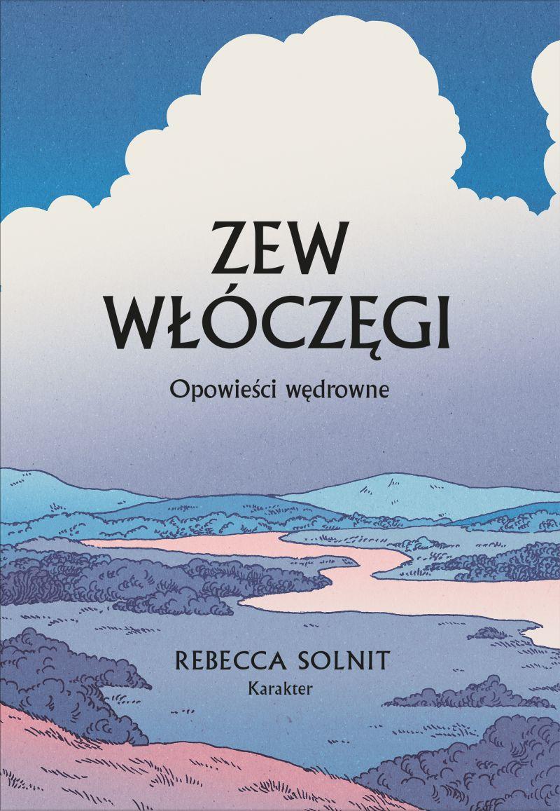 """Rebecca Solnit, """"Zew włóczęgi. Opowieści wędrowne"""" (źródło: materiały prasowe wydawnictwa)"""