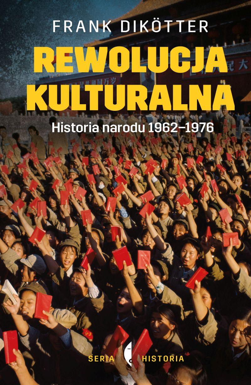 """Frank Dikötter, """"Rewolucja kulturalna. Historia narodu 1962-1976"""" (źródło: materiały prasowe wydawnictwa)"""
