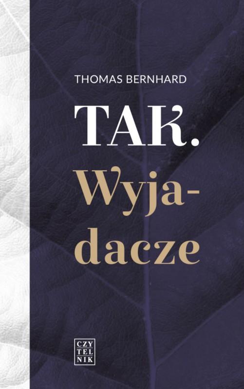 """Thomas Bernhard, """"Tak. Wyjadacze"""" (źródło: materiały prasowe wydawnictwa)"""