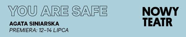 "Agata Siniarska, ""You Are Safe"" (źródło: materiały prasowe teatru)"