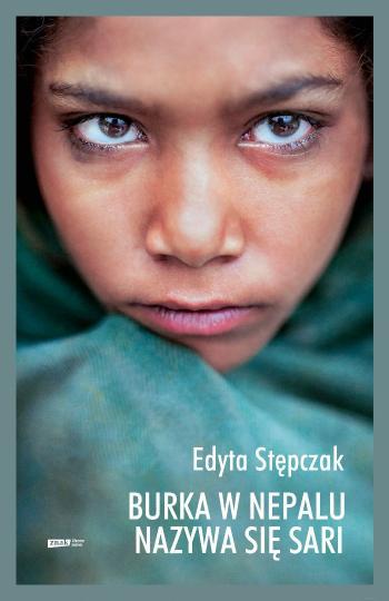 """Edyta Stępczak, """"Burka w Nepalu nazywa się sari"""" (źródło: materiały prasowe wydawnictwa)"""