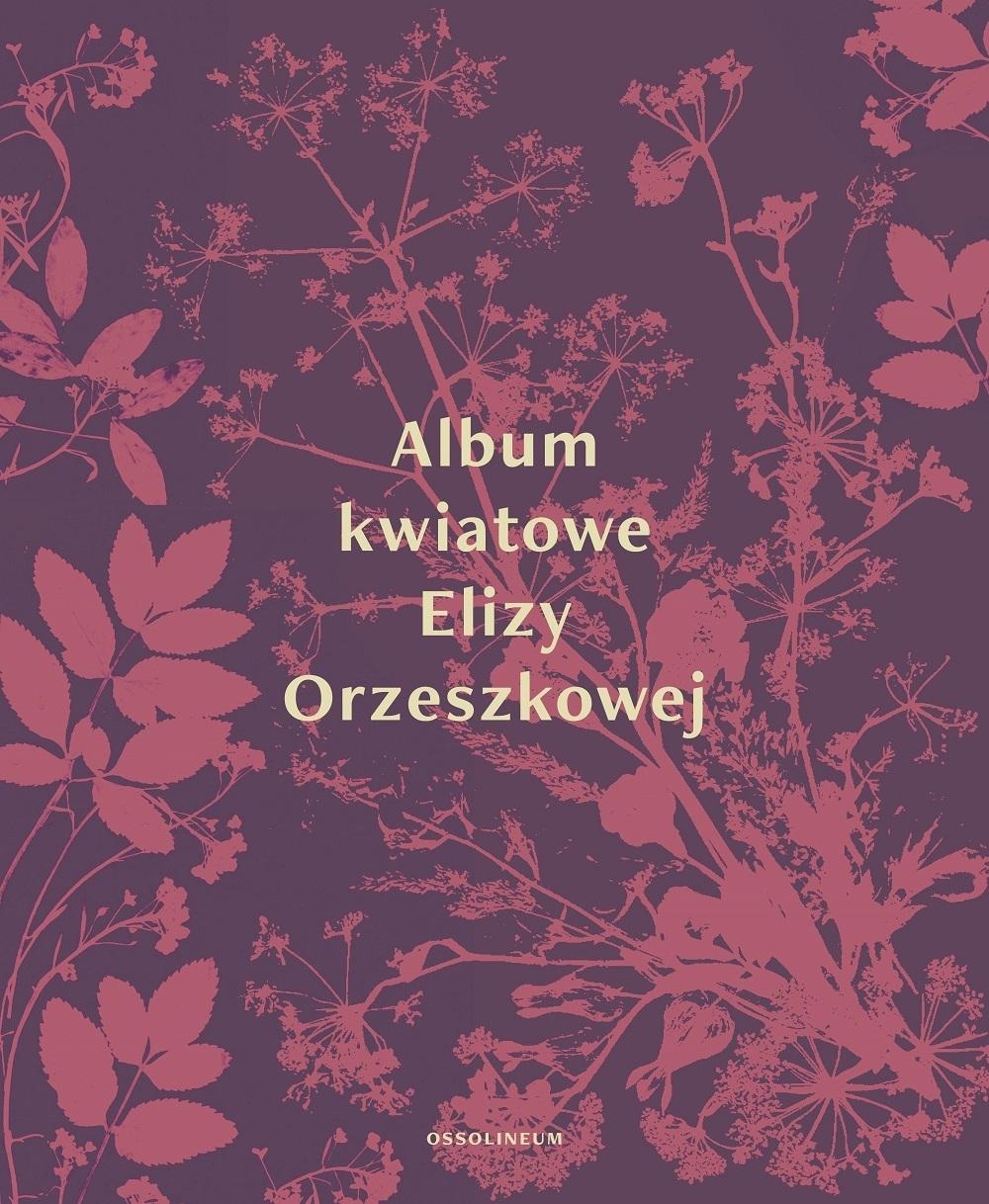 """Eliza Orzeszkowa, """"Album kwiatowe"""", wyd. Ossolineum (źródło: materiały prasowe wydawnictwa)"""