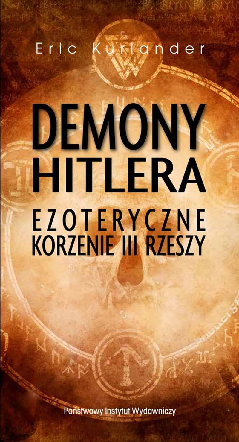 """Eric Kurlander, """"Demony Hitlera. Ezoteryczne korzenie III Rzeszy"""" (źródło: materiały prasowe wydawnictwa)"""