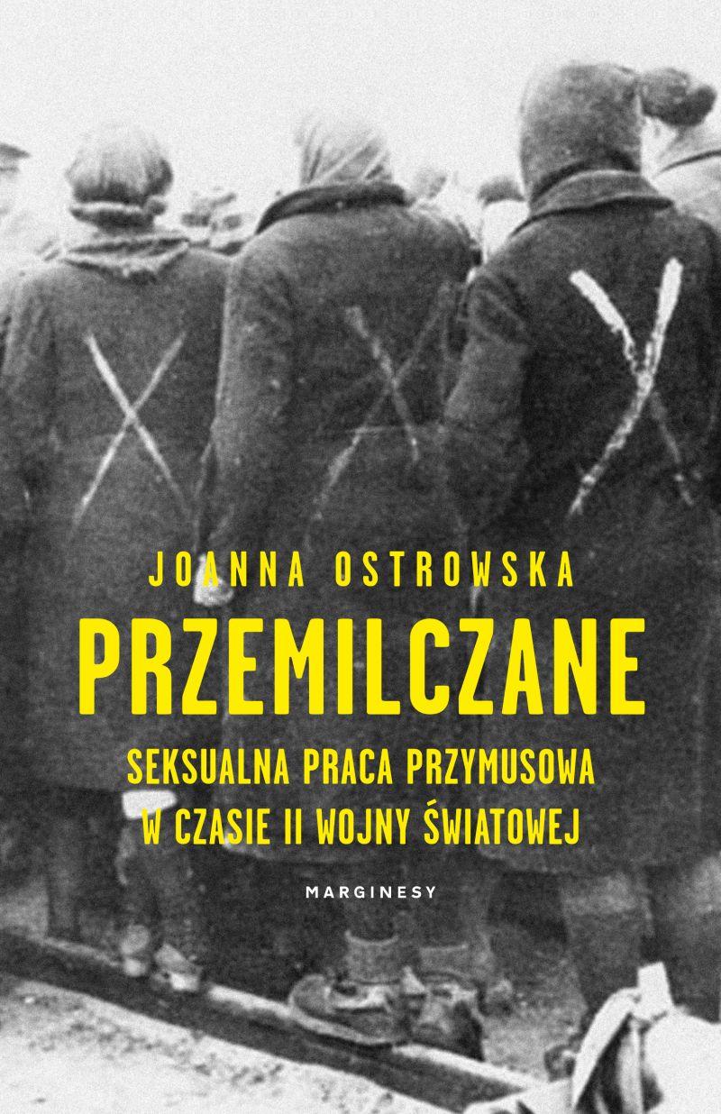"""Joanna Ostrowska, """"Przemilczane. Seksualna praca przymusowa w czasie II wojny światowej"""" (źródło: materiały prasowe wydawnictwa)"""