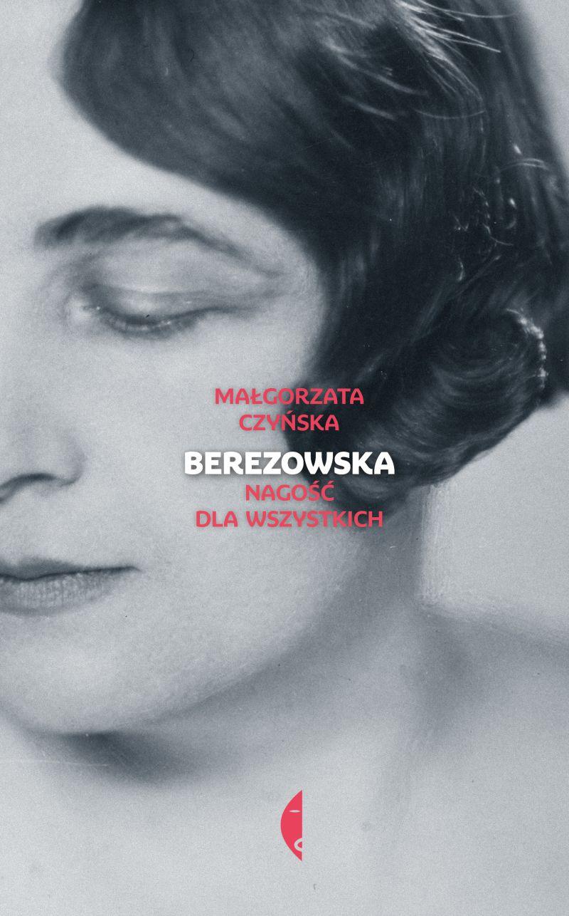 """Małgorzata Czyńska, """"Berezowska. Nagość dla wszystkich"""" (źródło: materiały prasowe wydawnictwa)"""