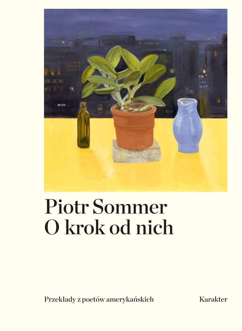 """Piotr Sommer, """"O krok od nich. Przekłady z poetów amerykańskich"""" (źródło: materiały prasowe wydawnictwa)"""