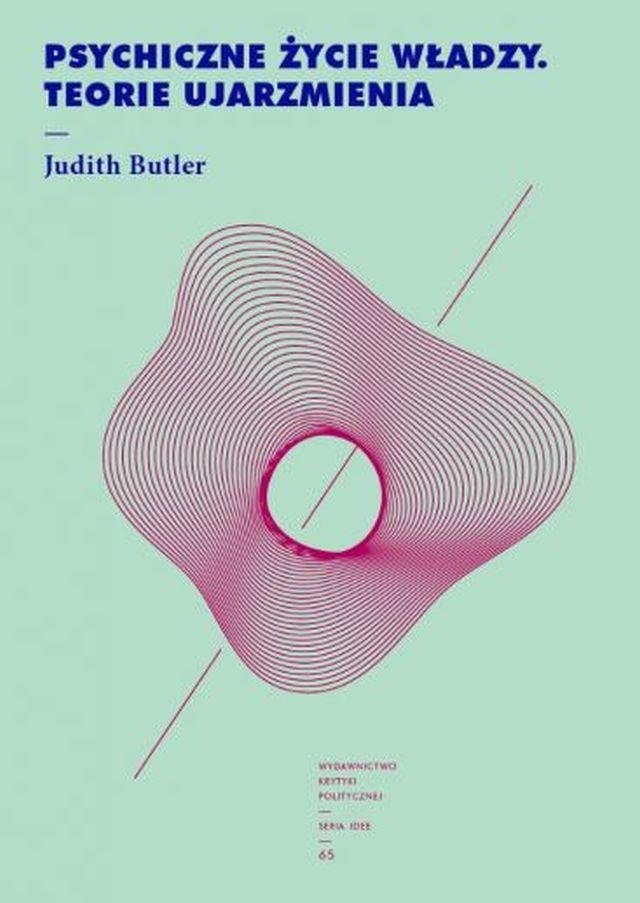 """Judith Butler, """"Psychiczne życie władzy. Teorie ujarzmienia"""" (źródło: materiały prasowe wydawnictwa)"""
