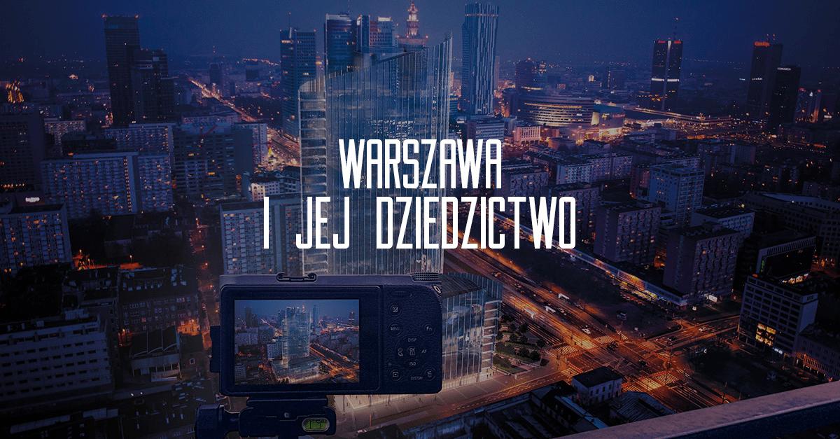 """""""Warszawa i jej dziedzictwo"""", konkurs fotograficzny (źródło: materiały prasowe)"""