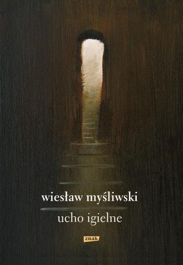 """Wiesław Myśliwski, """"Ucho igielne"""", Wydawnictwo Znak (źródło: materiały prasowe wydawnictwa)"""