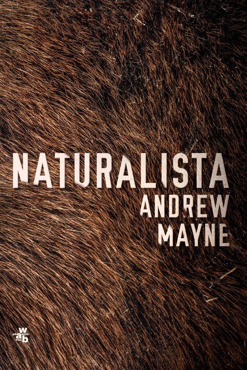 """Andrew Mayne, """"Naturalista"""" (źródło: materiały prasowe wydawnictwa)"""