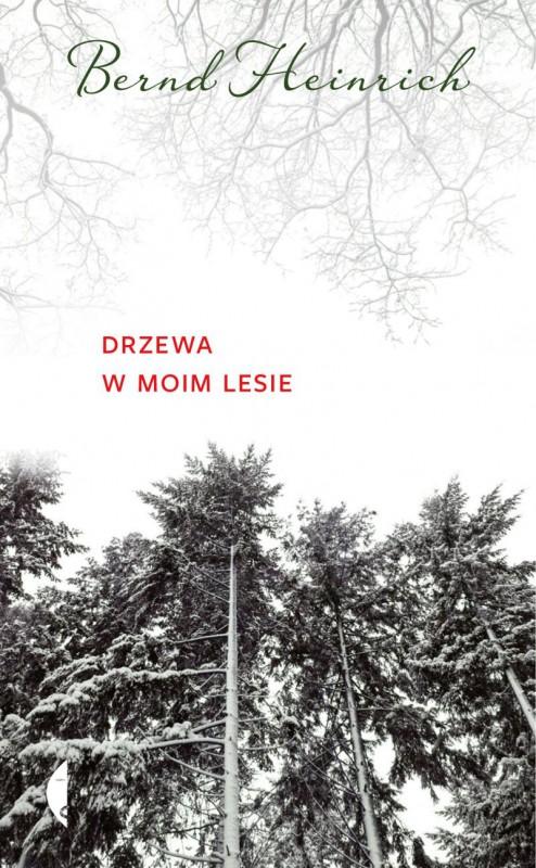 """Bernd Heinrich, """"Drzewa w moim lesie"""" (źródło: materiały prasowe wydawnictwa)"""