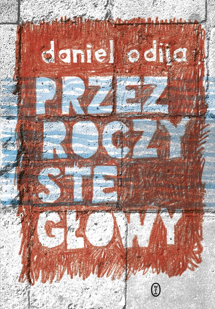 """Daniel Odija, """"Przezroczyste głowy""""(źródło: materiały prasowe wydawnictwa)"""