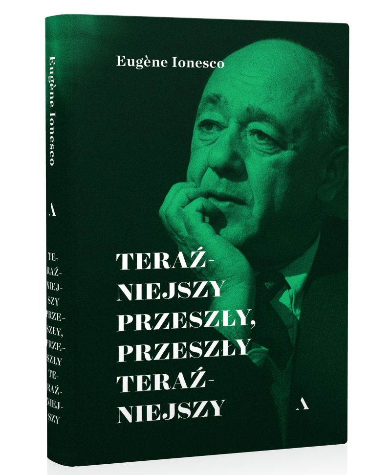 """Eugène Ionesco, """"Teraźniejszy przeszły, przeszły teraźniejszy"""" (źródła: materiały prasowe wydawnictwa)"""