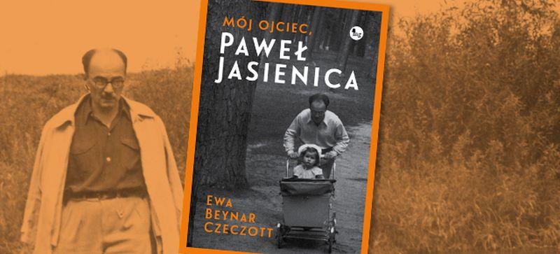 """Ewy Beynar-Czeczott, """"Mój ojciec, Paweł Jasienica"""" (źródło: materiały prasowe wydawnictwa)"""