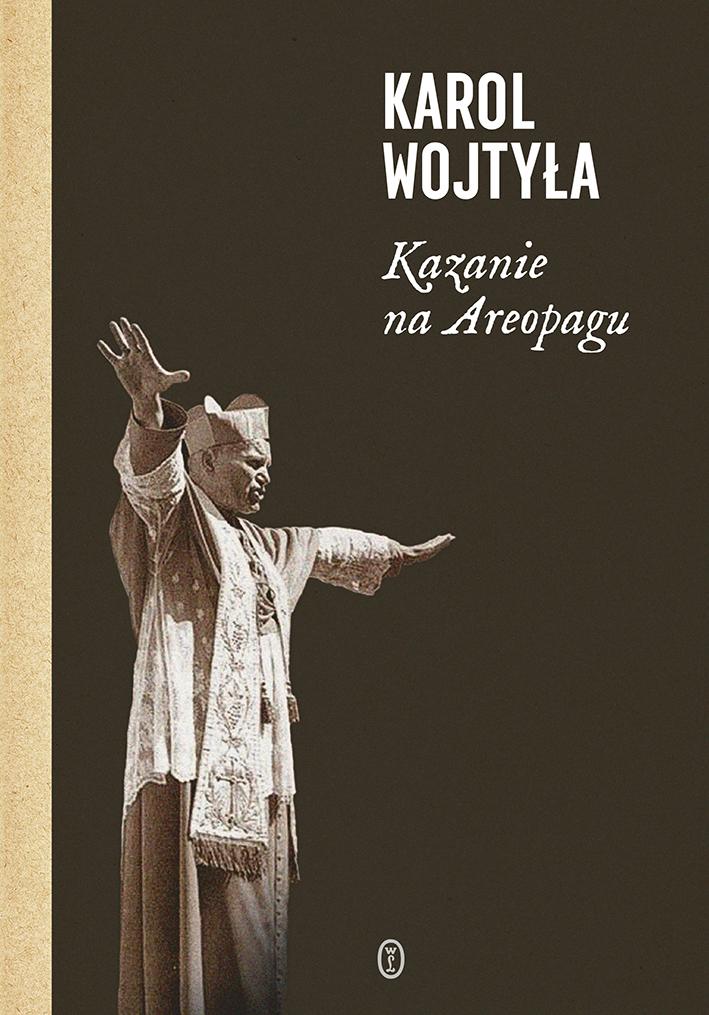 """Karol Wojtyła, """"Kazanie na Areopagu. 13 katechez"""" (źródło: materiały prasowe wydawnictwa)"""