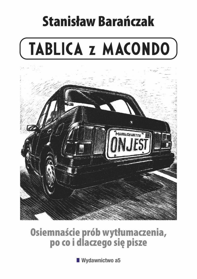 """Stanisław Barańczak, """"Tablica z Macondo. Osiemnaście prób wytłumaczenia po co i dlaczego się pisze"""" (źródło: materiały prasowe wydawnictwa)"""
