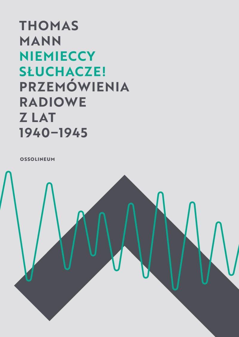 """Thomas Mann, """"Niemieccy słuchacze! Przemówienia radiowe z lat 1940–1945"""""""