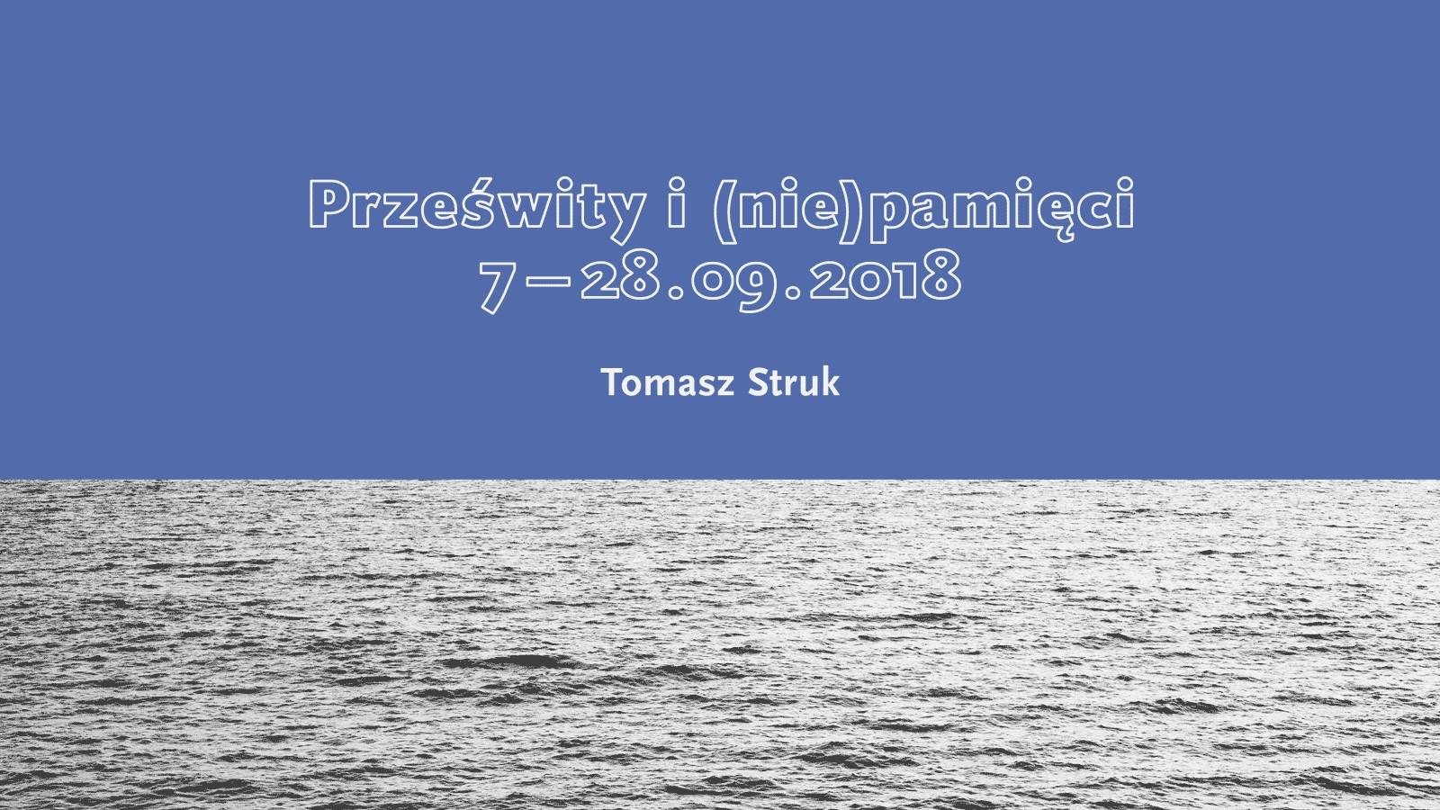 """Tomasz Struk, """"Prześwity i (nie)pamięci"""" (źródło: materiały prasowe organizatora)"""