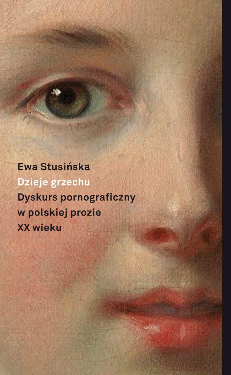 """Ewa Stusińska, """"Dzieje grzechu. Dyskurs pornograficzny w polskiej prozie XX wieku"""" (źródło: materiały prasowe wydawnictwa)"""