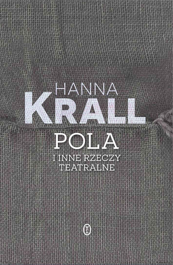 """Hanna Krall, """"Pola i inne rzeczy teatralne"""" (źródło: materiały prasowe wydawnictwa)"""