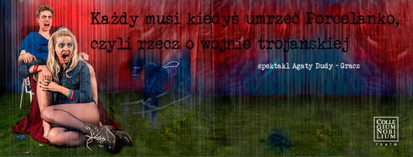"""""""Każdy musi kiedyś umrzeć Porcelanko, czyli rzecz o wojnie trojańskiej"""", reż. Agata Duda-Gracz (źródło: materiały prasowe teatru)"""