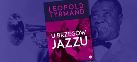 """Leopold Tyrmand, """"U brzegów jazzu"""" (źródło: materiały prasowe wydawnictwa)"""
