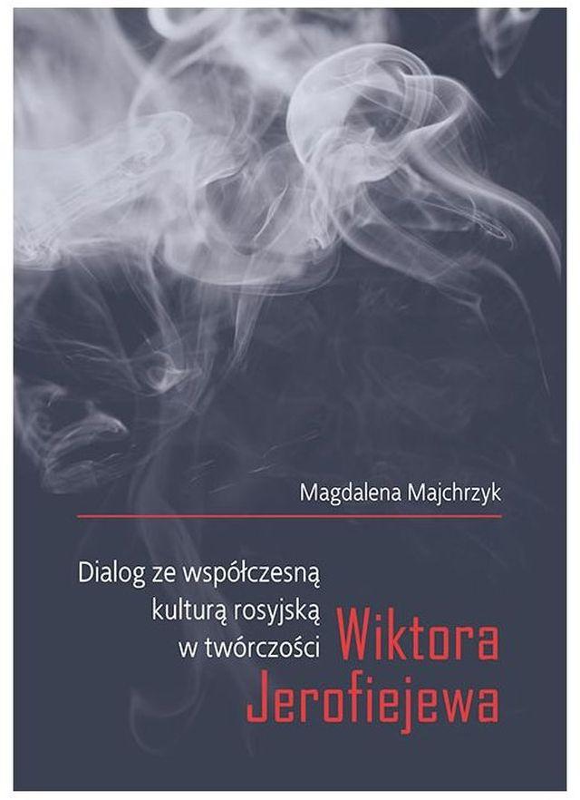 """Magdalena Majchrzyk, """"Dialog ze współczesną kulturą rosyjską w twórczości Wiktora Jerofiejewa"""" (źródło: materiały prasowe wydawnictwa)"""