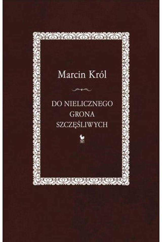"""Marcin Król, """"Do nielicznego grona szczęśliwych"""" (źródło: materiały prasowe wydawnictwa)"""