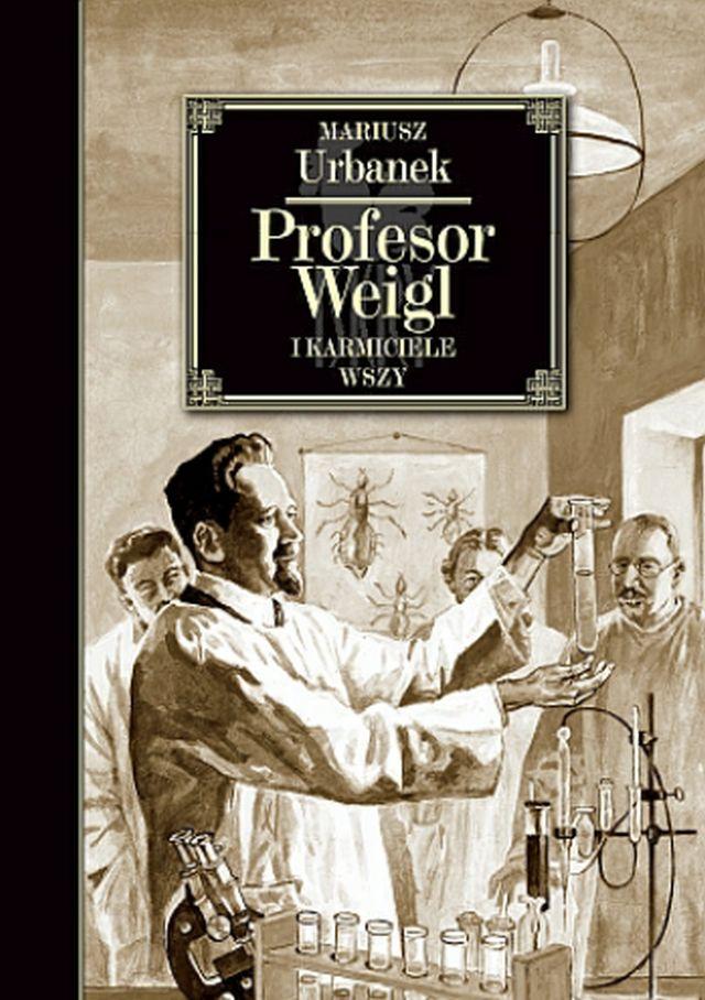 """Mariusz Urbanek, """"Profesor Weigl i karmiciele wszy"""" (źródło: materiały prasowe wydawnictwa)"""
